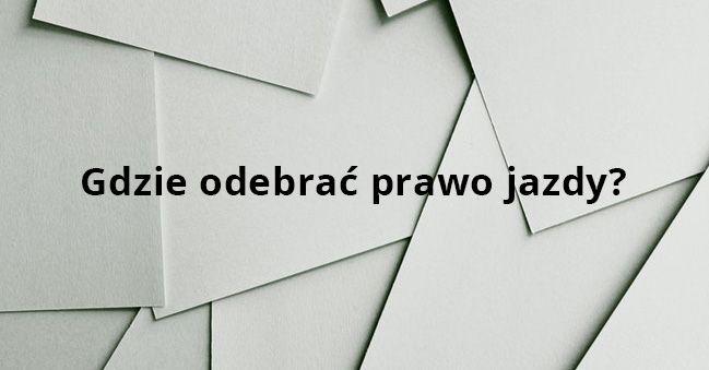 Gdzie odebrać prawo jazdy w Krakowie?